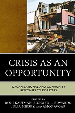 Crisis as an Opportunity: Organizational and Community Responses to Disasters 9780761856214