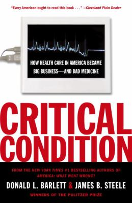 Critical Condition: How Health Care in America Became Big Business--And Bad Medicine 9780767910750
