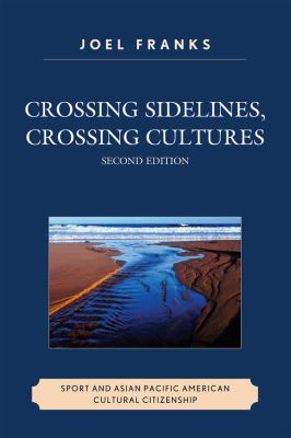 Crossing Sidelines, Crossing Cultures: Sport and Asian Pacific American Cultural Citizenship 9780761847441