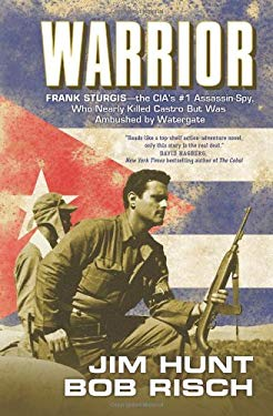 Warrior: Frank Sturgis--The CIA's #1 Assassin-Spy, Who Nearly Killed Castro But Was Ambushed by Watergate 9780765328632