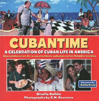 Cubantime: A Celebration Of Cuban Life In America 9780760726907