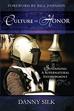 Culture of Honor: Sustaining a Supernatural Environment 9780768431469