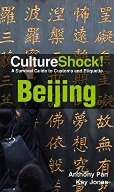 CultureShock! Beijing: A Survival Guide to Customs and Etiquette 9780761454755