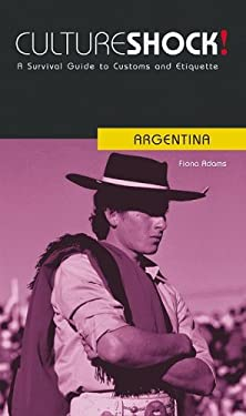 Cultureshock! Argentina: A Survival Guide to Customs and Etiquette 9780761453970