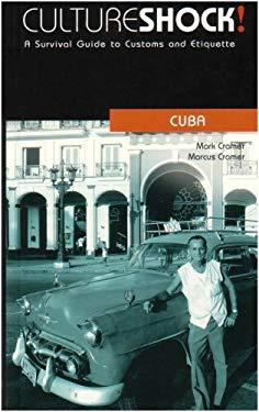 Cultureshock! Cuba: A Survival Guide to Customs and Etiquette 9780761454052