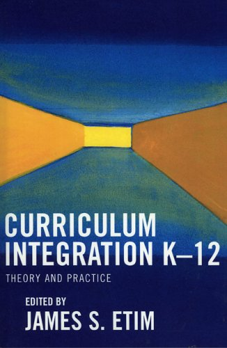 Curriculum Integration K-12: Theory and Practice 9780761828983