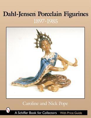 Dahl-Jensen Porcelain Figurines: 1897-1985 9780764317606
