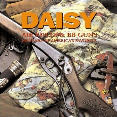 Daisy Air Rifles and BB Guns: 100 Years of America's Favorite 9780760313336