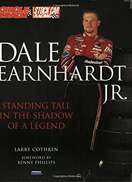 Dale Earnhardt, Jr.: Standing Tall in the Shadow of a Legend 9780760315170
