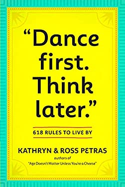 Dance First. Think Later.: 618 Rules to Live by 9780761161707