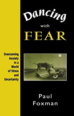 Dancing with Fear: Overcoming Anxiety in a World of Stress and Uncertainty 9780765701503