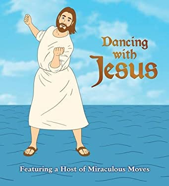 Dancing with Jesus: Featuring a Host of Miraculous Moves 9780762444144