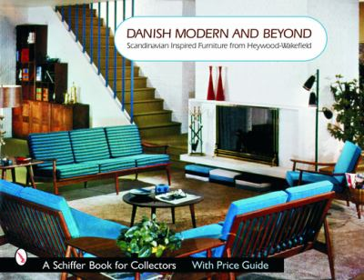Danish Modern and Beyond: Scandinavian Inspired Furniture from Heywood-Wakefield 9780764322167