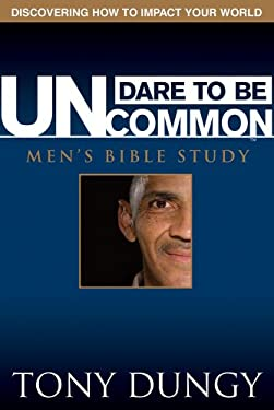 Dare to Be Uncommon Men's Bible Study: Discovering How to Impact Your World 9780764439209