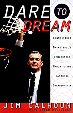 Dare to Dream: Connecticut Basketball's Remarkable March to the National Championship 9780767904759