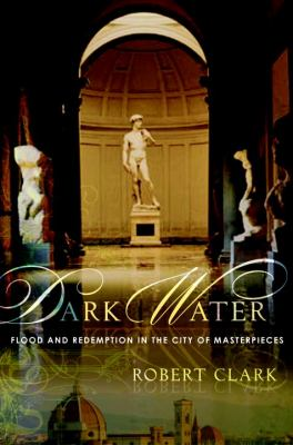 Dark Water: Flood and Redemption in the City of Masterpieces 9780767926485
