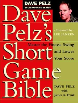 Dave Pelz's Short Game Bible: Master the Finesse Swing and Lower Your Score 9780767903448