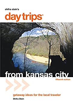 Day Trips from Kansas City: Getaway Ideas for the Local Traveler 9780762747740