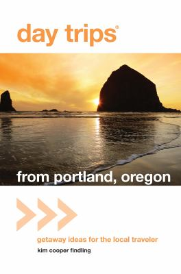 Day Trips from Portland, Oregon: Getaway Ideas for the Local Traveler 9780762769612