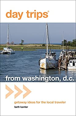 Day Trips from Washington, D.C.: Getaway Ideas for the Local Traveler 9780762759606