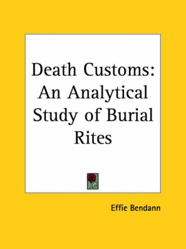 Death Customs: An Analytical Study of Burial Rites 9780766166455