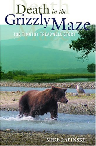 Death in the Grizzly Maze: The Timothy Treadwell Story 9780762736775