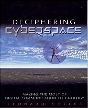 Deciphering Cyberspace: Making the Most of Digital Communication Technology 9780761922193