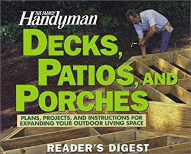 Decks, Patios, and Porches: Plans, Projects, and Instructions for Expanding Your Outdoor Living Space 9780762104284