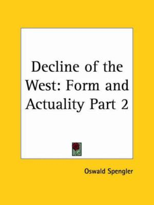 Decline of the West: Form and Actuality Part 1 9780766138087