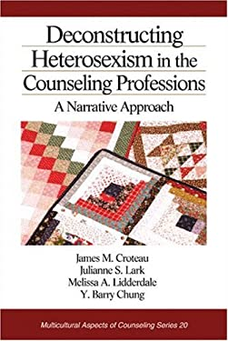 Deconstructing Heterosexism in the Counseling Professions: A Narrative Approach 9780761929819
