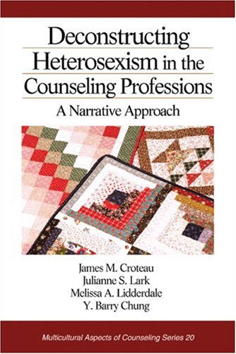 Deconstructing Heterosexism in the Counseling Professions: A Narrative Approach 9780761929826