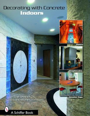 Decorating with Concrete: Indoors: Fireplaces, Floors, Countertops, & More 9780764322006