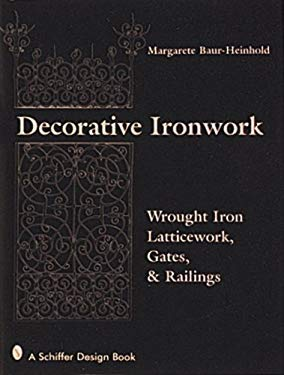 Decorative Ironwork: Wrought Iron Gratings, Gates and Railings 9780764301537