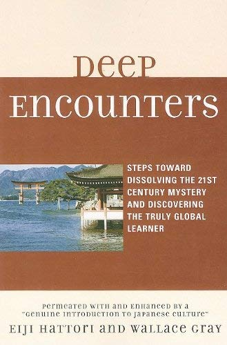 Deep Encounters: Steps Toward Dissolving the 21st Century Mystery and Discovering the Truly Global Learner 9780761845867