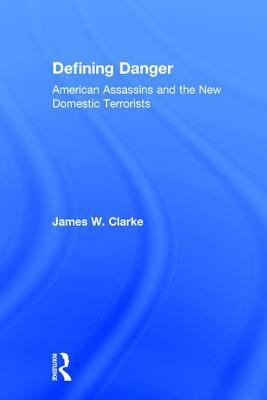 Defining Danger: American Assassins and the New Domestic Terrorists 9780765803412
