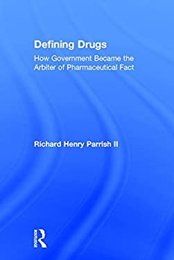 Defining Drugs: How Government Became the Arbiter of Pharmaceutical Fact 9780765801890
