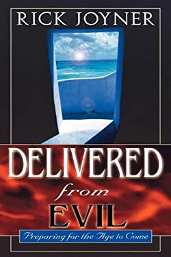 Delivered from Evil: Preparing for the Ages to Come 9780768422351