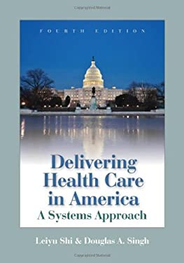 Delivering Health Care in America: A Systems Approach 9780763745127