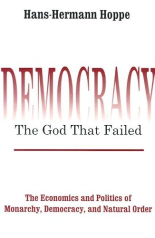 Democracy--The God That Failed: The Economics and Politics of Monarchy, Democracy, and Natural Order 9780765808684