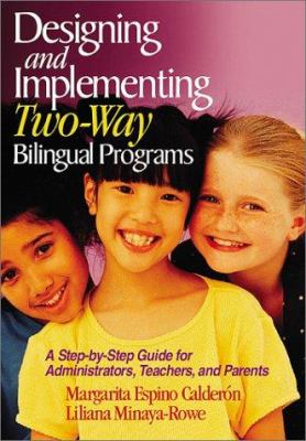 Designing and Implementing Two-Way Bilingual Programs: A Step-By-Step Guide for Administrators, Teachers, and Parents 9780761945659