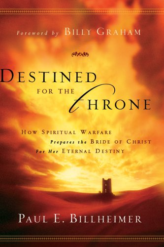 Destined for the Throne: How Spiritual Warfare Prepares the Bride of Christ for Her Eternal Destiny 9780764200359