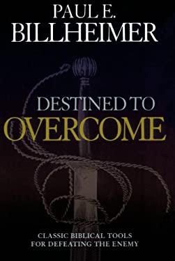 Destined to Overcome: Classic Biblical Tools for Defeating the Enemy 9780764203046