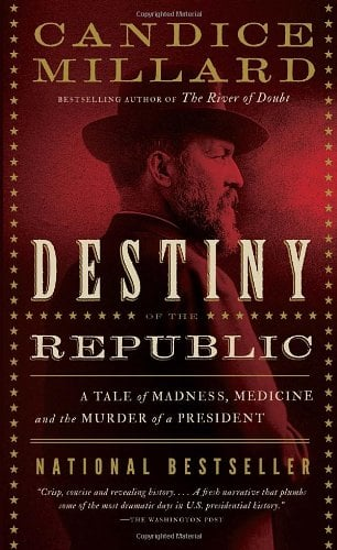 Destiny of the Republic: A Tale of Madness, Medicine and the Murder of a President 9780767929714