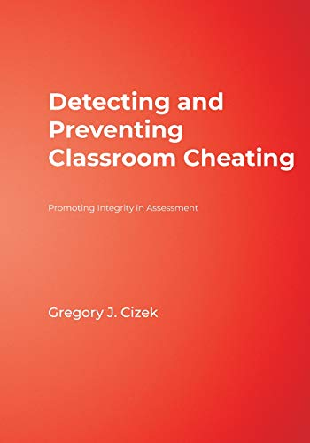 Detecting and Preventing Classroom Cheating: Promoting Integrity in Assessment 9780761946557