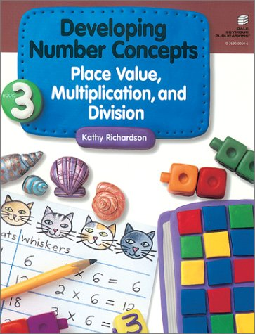 Developing Number Concepts Book Three: Place Value, Multiplication and Division Grades Kindergarten-3 21882 9780769000602