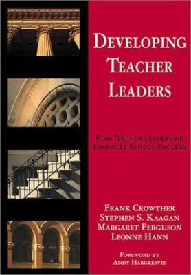 Developing Teacher Leaders: How Teacher Leadership Enhances School Success 9780761945611