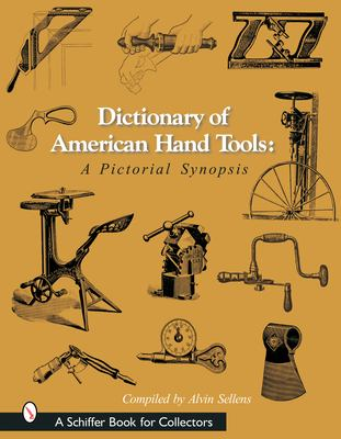 Dictionary of American Hand Tools: A Pictorial Synopsis 9780764315923