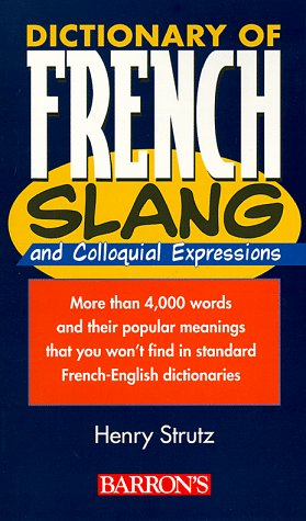 Dictionary of French Slang and Colloquial Expressions Dictionary of French Slang and Colloquial Expressions 9780764103452