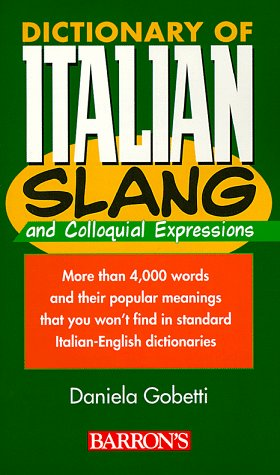 Dictionary of Italian Slang and Colloquial Expressions Dictionary of Italian Slang and Colloquial Expressions 9780764104329