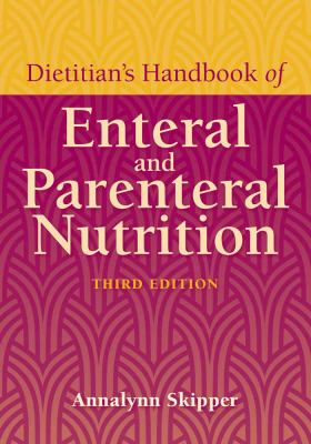 Dietitian's Handbook of Enteral and Parenteral Nutrition 9780763742904